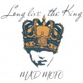 Long Live The King MAD MOFO